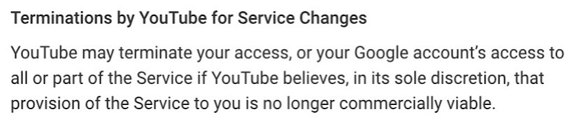 "YouTube saying it may terminate accounts if they're ""no longer commercially viable."""