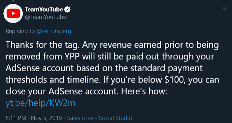 "YouTube's public statement that ""any revenue earned prior to being removed from YPP [YouTube Partner Program] will still be paid out."""
