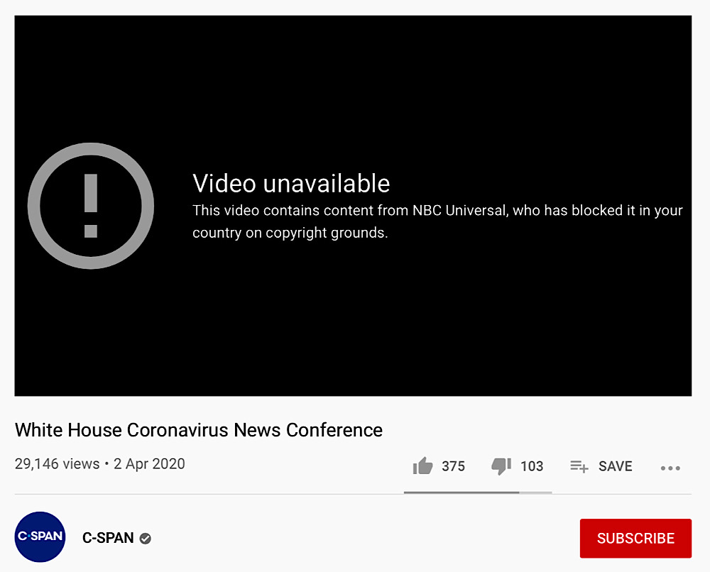 C-SPAN's April 2 White House Coronavirus News Conference YouTube video has been blocked in several countries because of a copyright claim from NBC Universal